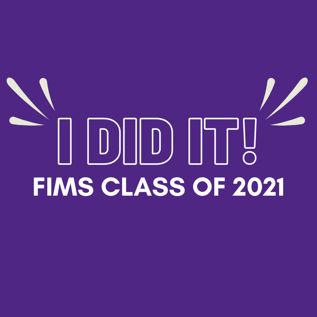 """FIMS gif in Western Purple with the words """"I Did It! FIMS Class of 2021."""""""